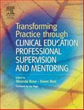Transforming Practice Through Clinical Education, Professional Supervision and Mentoring, Rose, Miranda and Best, Dawn, 0443074542