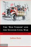 The 'Red Terror' and the Spanish Civil War : Revolutionary Violence in Madrid, Ruiz, Julius, 1107054540