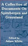 A Collection of Documents on Spitzbergen and Greenland, White, Adam, 1410204545
