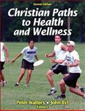 Christian Paths to Health and Wellness-2nd Edition, Walters, Peter and Byl, John, 1450424546