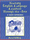 Teaching English Language Learners Through the Arts : A SUAVE Experience, MyLabSchool Edition, Goldberg, Merryl, 0205464548