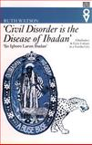 'Civil Disorder Is the Disease of Ibadan' : Chieftaincy and Civic Culture in a Colonial City, Watson, Ruth, 0852554540