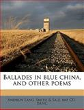 Ballades in Blue China, and Other Poems, Andrew Lang and Smith & Sale. bkp CU-BANC, 1145594549