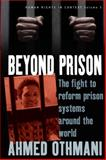 Beyond Prison : The Fight to Reform Prison Systems Around the World, Othmani, 1845454545