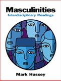 Masculinities : Interdisciplinary Readings, Hussey, Mark, 0130974544