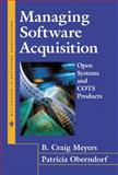 Managing Software Acquisition : Open Systems and COTS Products, Meyers, B. Craig and Oberndorf, Patricia, 0201704544