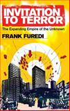Invitation to Terror : The Expanding Empire of the Unknown, Furedi, Frank and Furedi, Frank, 0826424546