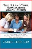 The IRS and Your Homeschool Organization, Carol Topp, 0982924542