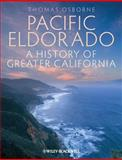Pacific Eldorado : A History of Greater California, Osborne, Thomas J., 1405194545