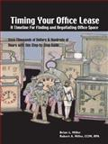 Timing Your Office Lease : A Timeline for Finding and Negotiating Office Space, Miller, Robert A. and Miller, Brian L., 1412024544