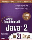 Sams Teach Yourself Java 2 in 21 Days : Professional Reference Edition, Lemay, Laura and Cadenhead, Rogers, 0672324555