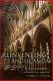 Reinventing Anglicanism : A Vision of Confidence, Community and Engagement in Anglican Christianity, Kaye, Bruce Norman, 0898694558