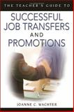 The Teacher's Guide to Successful Job Transfers and Promotions, Wachter, Joanne C. and Ghio, Joanne Wachter, 1412914558