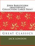 John Barleycorn (Masterpiece Collection) Large Print, Jack London, 1493584553
