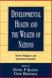 Developmental Health and the Wealth of Nations : Social, Biological, and Educational Dynamics, Carl Bereiter, Camil Bouchard, Pia Rebello Britto, Jeanne Brooks-Gunn, Robbie Case, Christopher L. Coe, Max S. Cynader, Greg J. Duncan, Barrie J. Frost, Sharon Griffin, 1572304553