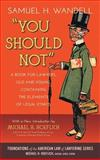 You Should Not, a Book for Lawyers, Old and Young, Containing the Elements of Legal Ethics, Wandell, Samuel H., 1616194553