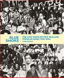 Blue Smoke : The Lost Dawn of New Zealand Popular Music, 1918-1964, Bourke, Chris, 1869404556