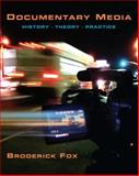 Documentary Media : History, Theory, Practice, Fox, Broderick, 0205644554