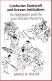 Confucian Statecraft and Korean : Yu Hyongwon and the Late Choson Dynasty, Palais, James B., 0295974559