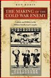 The Making of the Cold War Enemy : Culture and Politics in the Military-Intellectual Complex, Robin, Ron, 0691114552