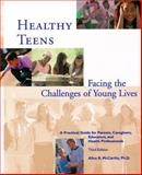 Healthy Teens : Facing the Challenges of Young Lives, McCarthy, Alice R., 0962164550