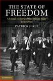 The State of Freedom : A Social History of the British State Since 1800, Joyce, Patrick, 1107694558