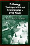 Pathology, Toxicogenetics, and Criminalistics of Drug Abuse, , 1420054554