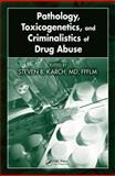 Pathology, Toxicogenetics, and Criminalistics of Drug Abuse 9781420054552
