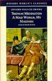 A Mad World, My Masters and Other Plays, Thomas Middleton, 019283455X