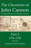 The Chronicles of John Cannon, Excise Officer and Writing Master, Part 2 : 1734-43 (Somerset), Money, John, 0197264557