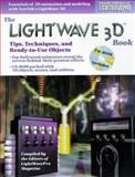 The Lightwave 3D Book : Tips, Techniques and Ready-to-Use Objects, LightWavePro Magazine Editors, 0879304553