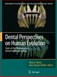 Dental Perspectives on Human Evolution : State of the Art Research in Dental Paleoanthropology, , 9048174554