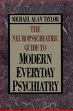 The Neuropsychiatric Guide to Modern Everyday Psychiatry, Michael Alan Taylor, 0029324556