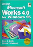 Using Microsoft Works 4.0 for Windows 95, Smith, Glenn T. and Christoph, Richard T., 0130204552