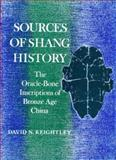 Sources of Shang History : The Oracle-Bone Inscriptions of Bronze Age China, Keightley, David N., 0520054555