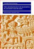 The Archaeology of Seafaring in Ancient South Asia, Ray, Himanshu Prabha, 0521804558