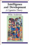 Intelligence and Development : A Cognitive Theory, Anderson, Mike, 0631174559