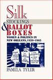 Silk Stockings and Ballot Boxes : Women and Politics in New Orleans, 1920-1963, Tyler, Pamela, 0820334553