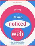 Getting and Staying Noticed on the Web : Your Web Promotion Questions Answered, Bradley, Phil, 1856044556