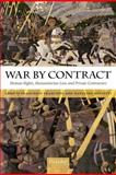 War by Contract : Human Rights, Humanitarian Law, and Private Contractors, , 019960455X