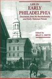 Life in Early Philadelphia : Documents from the Revolutionary and Early National Periods, , 0271014555