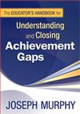 The Educator's Handbook for Understanding and Closing Achievement Gaps, , 1412964555