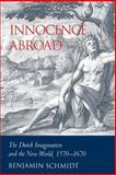 Innocence Abroad : The Dutch Imagination and the New World, 1570-1670, Schmidt, Benjamin, 0521024552