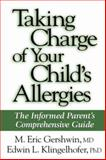 Taking Charge of Your Child's Allergies : The Informed Parent's Comprehensive Guide, Gershwin, M. Eric and Klingelhofer, Edwin L., 0896034550