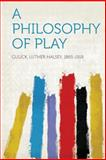 A Philosophy of Play, , 1313884553