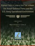 Eighteen Years in Lebanon and Two Intifadas - the Israeli Defense Force and the U. S. Army Operational Environment, Richard Creed, 1479214558