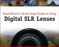 David Busch's Quick Snap Guide to Using Digital SLR Lenses, David D. Busch, 1598634550