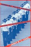 Changing Police Culture : Policing in a Multicultural Society, Chan, Janet B. L., 0521564557