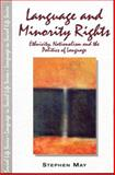 Language and Minority Rights : Ethnicity, Nationalism and the Politics of Language, May, Stephen, 058240455X