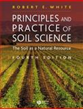 Principles and Practice of Soil Science : The Soil as a Natural Resource, White, Robert E., 0632064552